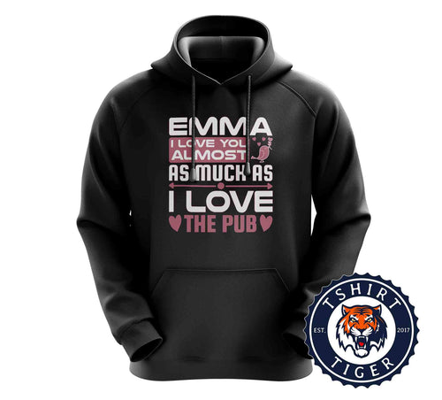 Emma I Love You Almost As I Love The Pub Funny Beer Hoodies Hoodie Hoody Jumper Pullover Mens Ladies Kids Unisex 3232