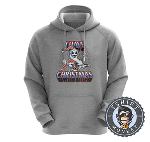 I Have Christmas Hoodies Hoodie Hoody Jumper Pullover Mens Ladies Kids Unisex 2862