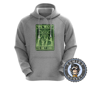 We Want To Get High Weed Cannabis Kush Hoodies Hoodie Hoody Jumper Pullover Mens Ladies Kids Unisex 1051