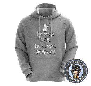 I'm Not A Nerd I'm A Level 36 Wizard Funny  Vintage Gamer Hoodies Hoodie Hoody Jumper Pullover Mens Ladies Kids Unisex 1288