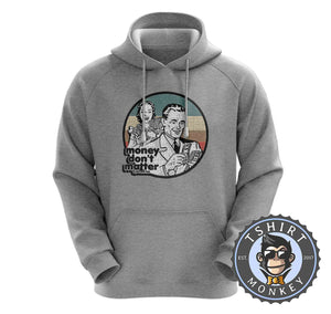 Money Don't Matter If You Are Rich Funny Vintage Hoodies Hoodie Hoody Jumper Pullover Mens Ladies Kids Unisex 1225