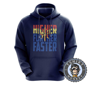 Higher Further Faster Hoodies Hoodie Hoody Jumper Pullover Mens Ladies Kids Unisex 0284