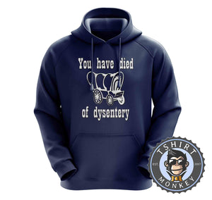 Vintage You have Died Of Dysentery Cowboy Funny Hoodies Hoodie Hoody Jumper Pullover Mens Ladies Kids Unisex 1191