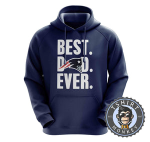 Best Dad Ever - Patriots Hoodies Hoodie Hoody Jumper Pullover Mens Ladies Kids Unisex 0269