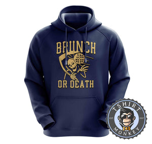 Brunch or Death Funny Grim Reaper Foodie Vintage Hoodies Hoodie Hoody Jumper Pullover Mens Ladies Kids Unisex 1224