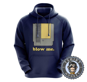 Blow Me - Classic Game Cartridge Funny Gamer Statement Hoodies Hoodie Hoody Jumper Pullover Mens Ladies Kids Unisex 1190