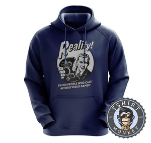 Reality - Is For People Who Can't Afford Video Games Funny Statement Hoodies Hoodie Hoody Jumper Pullover Mens Ladies Kids Unisex 1201