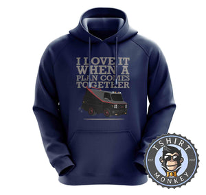 I Love It When The Plan Comes Together Hoodies Hoodie Hoody Jumper Pullover Mens Ladies Kids Unisex 0147