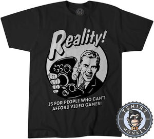 Reality - Is For People Who Can't Afford Video Games Funny Statement Tshirt Kids Youth Children 1201
