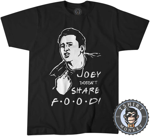 Joey Doesn't Share Food - Friends Inspired Funny Vintage Tshirt Mens Unisex 0932