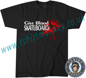 Give Blood Skateboard T-Shirt Unisex Mens Kids Ladies - TeeTiger