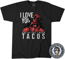 Load image into Gallery viewer, I Love You - I Mean Tacos Funny Quotes Deadpool Meme Tshirt Mens Unisex 1256