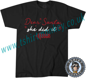 Dear Santa She Did It T-Shirt Unisex Mens Kids Ladies