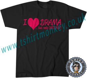I Love Drama But Only On Stage T-Shirt Unisex Mens Kids Ladies - TeeTiger