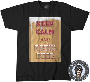 Keep Calm and Drink Beer Tshirt Mens Unisex 0245