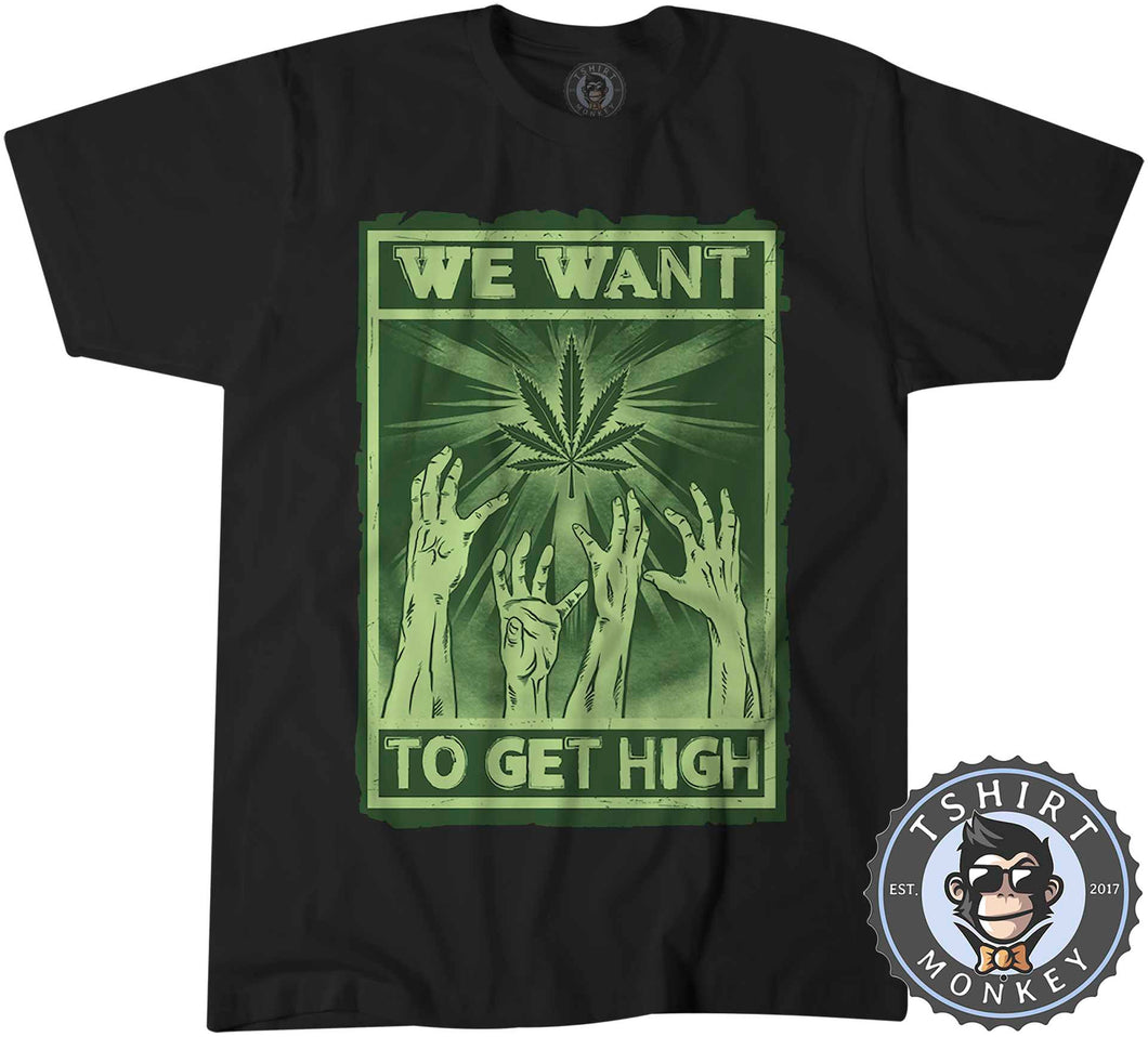 We Want To Get High Weed Cannabis Kush Funny Tshirt Mens Unisex 1051