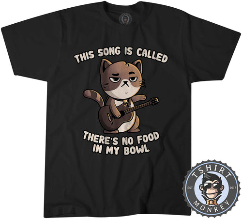 This Song Is Called No Food In My Bowl Funny Cat Cartoon Tshirt Mens Unisex 1413
