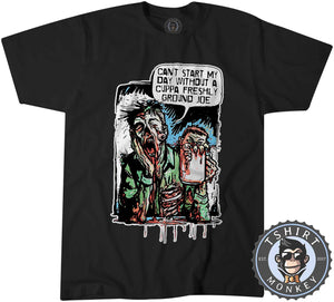Can't Start My Day Without A Freshly Ground Joe Funny Comic Tshirt Mens Unisex 1199