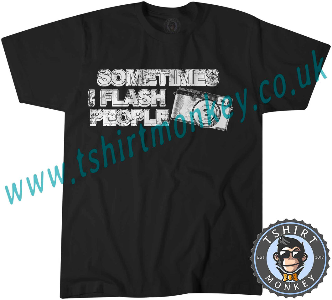 Sometimes I Flash People Photographer T-Shirt Unisex Mens Kids Ladies - TeeTiger