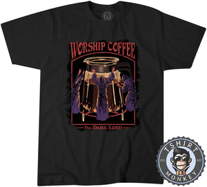 Worship Coffee - Dark Lord - Funny Graphic Illustration Tshirt Mens Unisex 1266