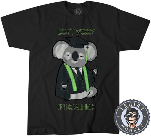 Don't Worry I'm Qualified - Funny Koala Animal Print Tshirt Mens Unisex 1454