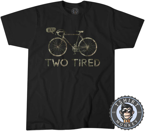 Two Tired - Bicycle Meme Funny Hobby Graphic Tshirt Mens Unisex 3093