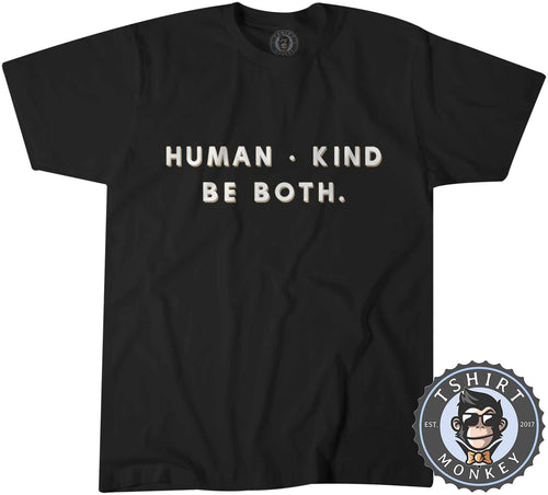 Human - Kind - Be Both - Cool Graphic Statement Tshirt Mens Unisex 1353
