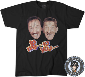 To Me To  You - Chuckle Borthers Tshirt Mens Unisex 0063
