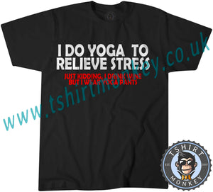 I Do Yoga To Relieve Stress T-Shirt Unisex Mens Kids Ladies