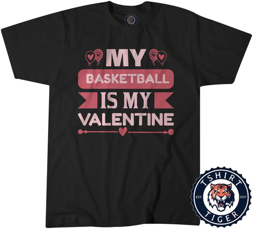 My Basketball Is My Valentine Funny Singles Statement Tshirt Mens Unisex 3257