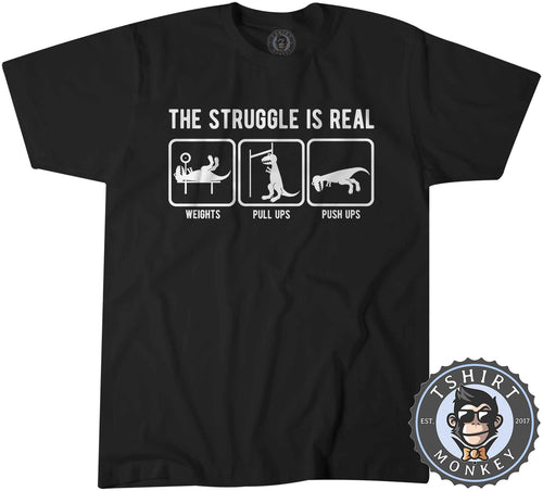 The Struggle Is Real Funny Dinosaur Statement Tshirt Mens Unisex 1347