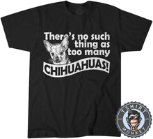 Load image into Gallery viewer, There's No Such Things As Too Many Chihuahuas T-Shirt Unisex Mens Kids Ladies - TeeTiger