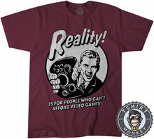 Load image into Gallery viewer, Reality - Is For People Who Can't Afford Video Games Funny Statement Tshirt Mens Unisex 1201