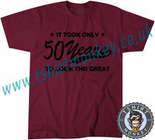 Load image into Gallery viewer, It Only Took Me 50 Years To Look This Great T-Shirt Unisex Mens Kids Ladies - TeeTiger