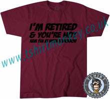 Load image into Gallery viewer, I'm Retired And You're Not Have Fun At Work Tomorrow T-Shirt Unisex Mens Kids Ladies