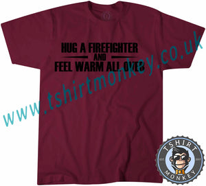 Hug A Firefighter And Feel Warm All Over T-Shirt Unisex Mens Kids Ladies