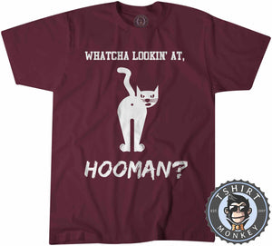 Whatcha Lookin At Hooman Funny Cat Graphic Tshirt Mens Unisex 1066