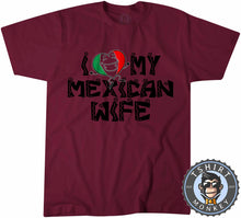 Load image into Gallery viewer, I Love My Mexican Wife T-Shirt Unisex Mens Kids Ladies - TeeTiger