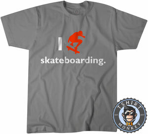 I Love Skateboarding T-Shirt Unisex Mens Kids Ladies