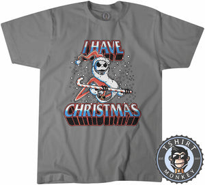 I Have Christmas Tshirt Mens Unisex 2862