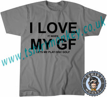 Load image into Gallery viewer, I Love It When My Girlfriend Lets Me Play Disk Golf T-Shirt Unisex Mens Kids Ladies