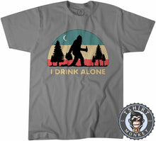 Load image into Gallery viewer, I Drink Alone Funny Bigfoot Sasquatch Beer Drinking Vintage Tshirt Mens Unisex 1080