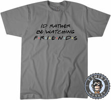 Load image into Gallery viewer, Id Rather Be Watching Friends Funny TV Sitcom Statement Tshirt Mens Unisex 1325