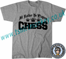 Load image into Gallery viewer, I'd Rather Be Playing Chess T-Shirt Unisex Mens Kids Ladies - TeeTiger