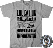 Load image into Gallery viewer, Education vs Playing Guitar Tshirt Mens Unisex 0091