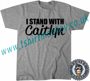 I Stand With Caitlyn T-Shirt Unisex Mens Kids Ladies - TeeTiger
