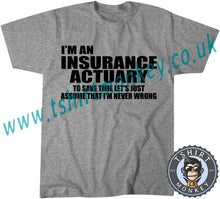Load image into Gallery viewer, I'm An Insurance Actuary To Save Time Let's Just Assume I'm Never Wrong T-Shirt Unisex Mens Kids Ladies - TeeTiger