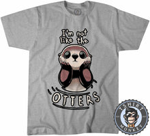 Load image into Gallery viewer, I'm Not Like the Otters Tshirt Mens Unisex 2916