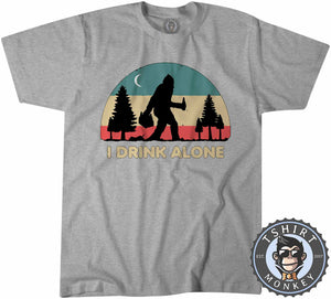 I Drink Alone Funny Bigfoot Sasquatch Beer Drinking Vintage Tshirt Mens Unisex 1080