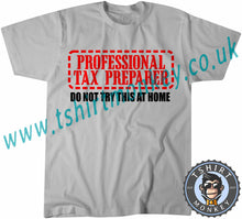 Load image into Gallery viewer, Professional Tax Preparer Do Not Try This At Home T-Shirt Unisex Mens Kids Ladies - TeeTiger